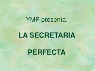 YMP presenta: LA SECRETARIA  PERFECTA
