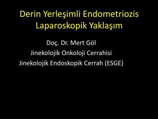 Derin Yerle?imli Endometriozis Laparoskopik Yakla??m