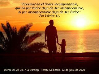Mateo 10, 26-33. XII Domingo Tiempo Ordinario. 22 de junio de 2008