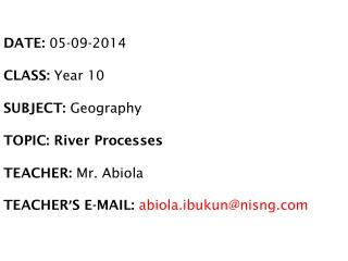 DATE:  05-09-2014 CLASS:  Year 10       SUBJECT:  Geography   TOPIC: River Processes