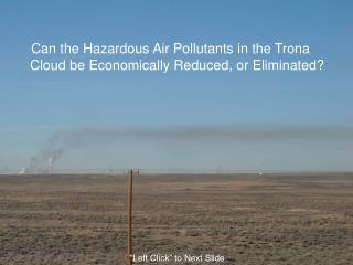 Can the Hazardous Air Pollutants in the Trona Cloud be Economically Reduced, or Eliminated?