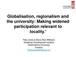 Globalisation, regionalism and the university: Making widened participation relevant to locality.'