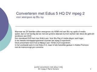 Converteren met Edius 5 HQ DV mpeg 2 voor weergave op Blu ray