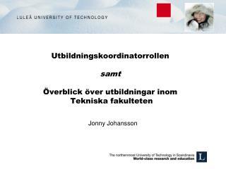 Utbildningskoordinatorrollen samt Överblick över utbildningar inom  Tekniska fakulteten