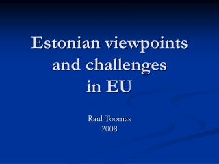 Estonian viewpoints and challenges  in EU