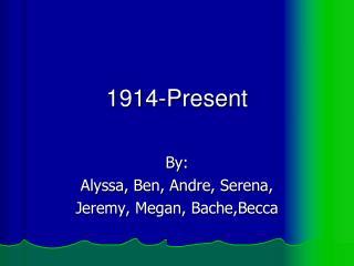 1914-Present