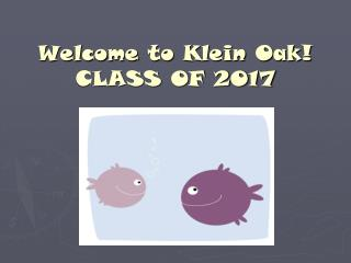 Welcome to Klein Oak!  CLASS OF 2017