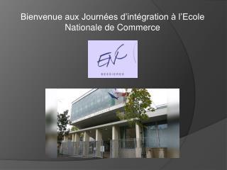 Bienvenue aux Journées d'intégration à l'Ecole Nationale de Commerce