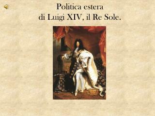 Politica estera di Luigi XIV, il Re Sole.