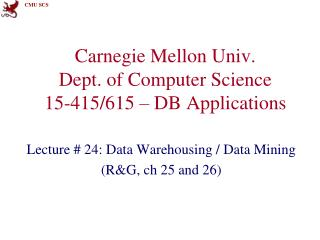 Carnegie Mellon Univ. Dept. of Computer Science 15-415/615 – DB Applications