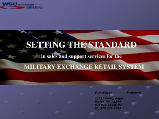 SETTING THE STANDARD in sales and support services for the  MILITARY EXCHANGE RETAIL SYSTEM