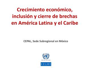 Crecimiento económico, inclusión y cierre de brechas  en América Latina y el Caribe