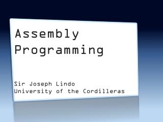 Assembly  Programming  Sir Joseph  Lindo University of the Cordilleras