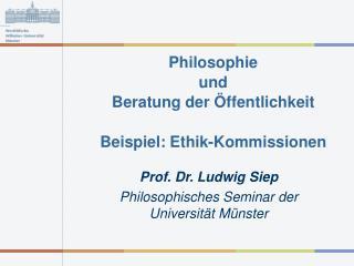 Philosophie  und  Beratung der Öffentlichkeit Beispiel: Ethik-Kommissionen