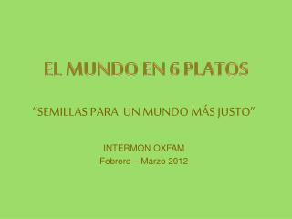 EL MUNDO EN 6 PLATOS