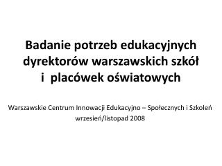 Badanie potrzeb edukacyjnych dyrektorów warszawskich szkół  i  placówek oświatowych
