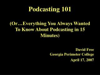 Podcasting 101 (Or�Everything You Always Wanted To Know About Podcasting in 15 Minutes)