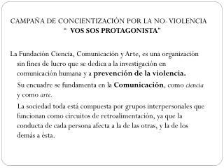 """CAMPAÑA DE CONCIENTIZACIÓN POR LA NO- VIOLENCIA """"   VOS SOS PROTAGONISTA """""""