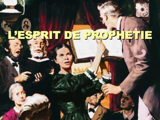 L � ESPRIT DE PROPH E TIE