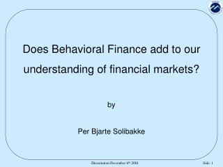 Does Behavioral Finance add to our  understanding of financial markets? by Per Bjarte Solibakke