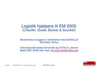 Logistik hjælpere til EM 2005 (Chauffør, Guide, Booker & Souchef)