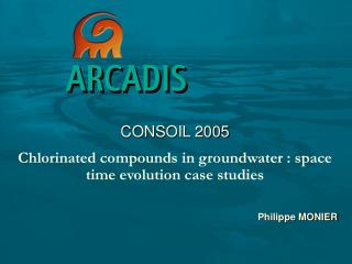 CONSOIL 2005 Chlorinated compounds in groundwater : space time evolution case studies