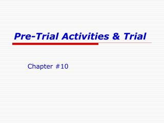 Pre-Trial Activities & Trial