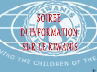 SOIREE  d' INFORMATION  Sur le KIWANIS