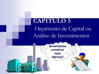 CAP�TULO 5 Or�amento de Capital ou An�lise de Investimentos