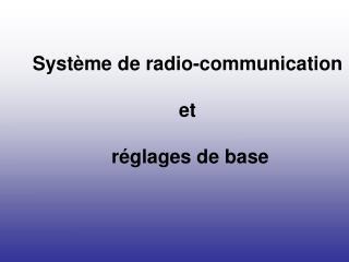 Système de radio-communication  et  réglages de base
