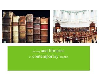 Reading  and libraries  in  contemporary  Dublin