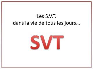 Les S.V.T. dans la vie de tous les jours…