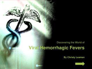 Viral Hemorrhagic Fevers By Christy  Leaman