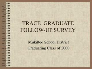 TRACE  GRADUATE FOLLOW-UP SURVEY
