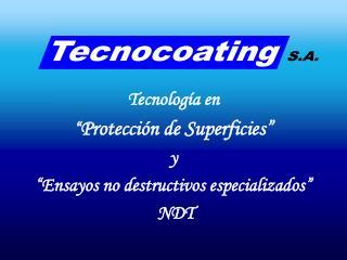 """Tecnología en  """" Protección de Superficies"""" y  """"Ensayos no destructivos especializados""""   NDT"""