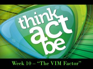 Week 10 � �The VIM Factor�