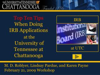 Top Ten Tips When Doing  IRB Applications at the   University of Tennessee at Chattanooga