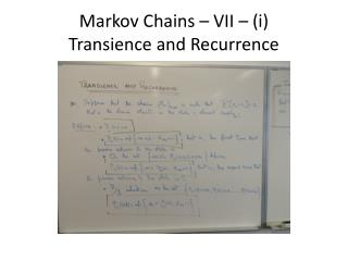 Markov Chains – VII – (i) Transience and Recurrence