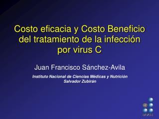 Costo eficacia y Costo Beneficio del tratamiento de la infección por virus C