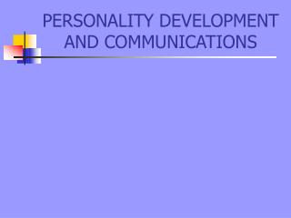 PERSONALITY DEVELOPMENT AND COMMUNICATIONS