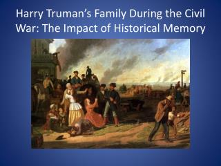 Harry Truman's Family During the Civil War: The Impact of Historical Memory