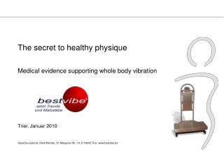 The secret to healthy physique Medical evidence supporting whole body vibration Trier, Januar 2010