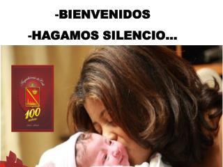 BIENVENIDOS  HAGAMOS SILENCIO…