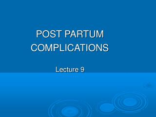 POST PARTUM              COMPLICATIONS                          Lecture 9