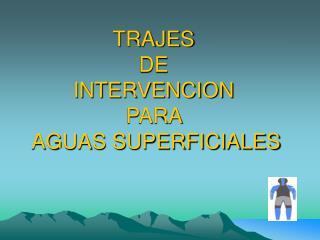 TRAJES  DE  INTERVENCION  PARA   AGUAS SUPERFICIALES
