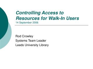 Controlling Access to  Resources for Walk-In Users 14 September 2006