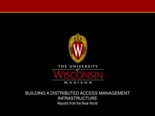 BUILDING A DISTRIBUTED ACCESS MANAGEMENT INFRASTRUCTURE Reports from the Real World