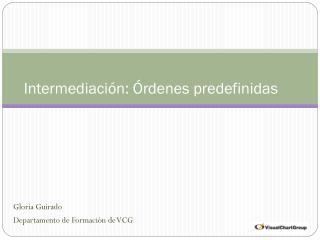 Intermediación: Órdenes predefinidas