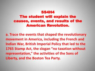 SS4H4  The  student will explain the  causes , events, and results of the  American  Revolution.