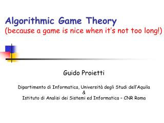 Algorithmic Game Theory (because a game is nice when it�s not too long!)